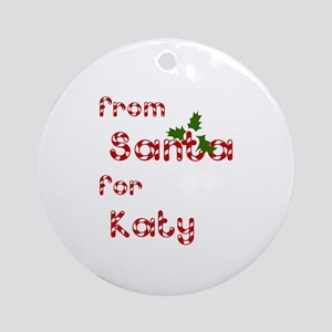 From Santa For Katy Ornament (Round)
