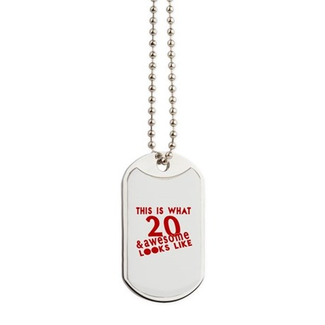 This Is What 20 And Awesome Look Like Dog Tags