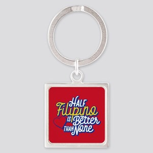 Half Filipino is Better Than None Square Keychain