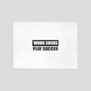 work sucks play soccer 5'x7'Area Rug