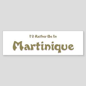 I'd Rather Be...Martinique Bumper Sticker