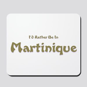 I'd Rather Be...Martinique Mousepad