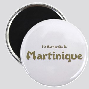 I'd Rather Be...Martinique Magnet