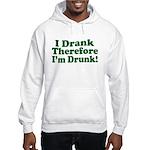 I Drank therefore I'm Drunk Hooded Sweatshirt