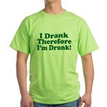 I Drank therefore I'm Drunk Green T-Shirt