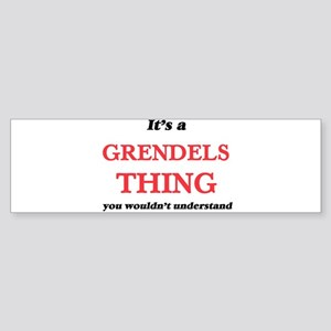It's a Grendels thing, you woul Bumper Sticker