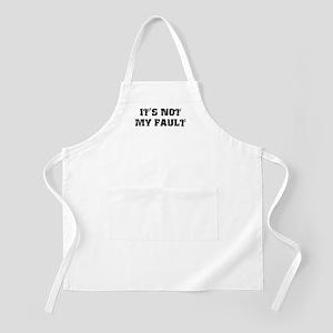 It's Not My Fault Design BBQ Apron