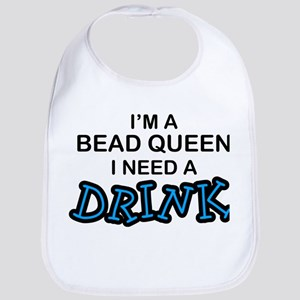 Bead Queen Need a Drnk Bib