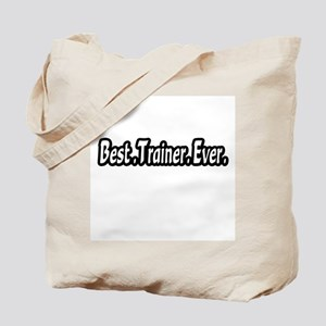 """Best.Trainer.Ever."" Tote Bag"