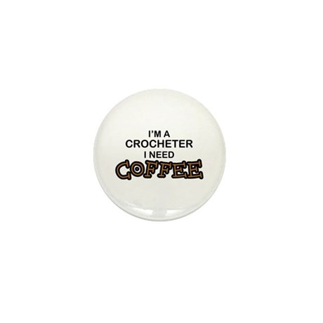 Crochet Need Coffee Mini Button