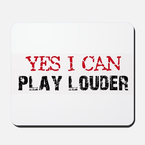Yes, I Can Play Louder Mousepad