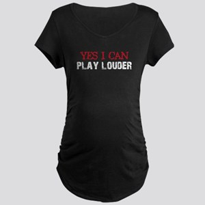 Yes, I Can Play Louder Maternity Dark T-Shirt