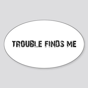 Trouble Finds Me Design Oval Sticker