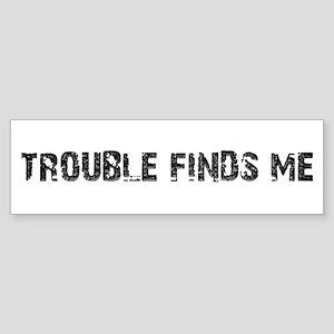 Trouble Finds Me Design Bumper Sticker