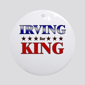 IRVING for king Ornament (Round)