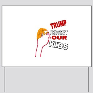 TRUMP PROTECT OUR KIDS Yard Sign
