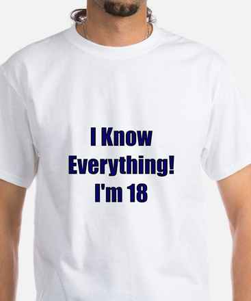 I Know Everything I'm 18 White T-Shirt