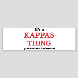 It's a Kappas thing, you wouldn Bumper Sticker