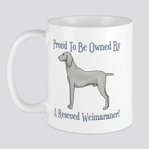 Proudly Owned By A Rescued Weimaraner Mug
