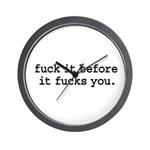 fuck it before it fucks you. Wall Clock