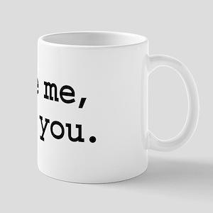 more me, less you. Mug