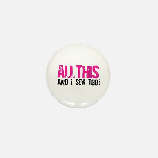 All This - And I Sew Mini Button