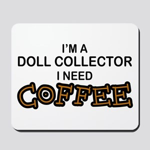 Doll Collector Need Coffee Mousepad