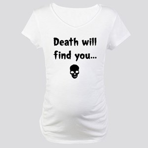 death will find you Maternity T-Shirt