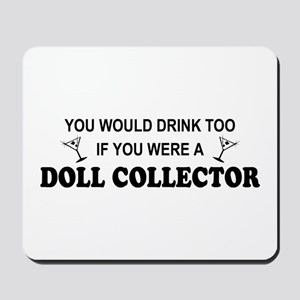 Doll Collector You'd Drnk Too Mousepad