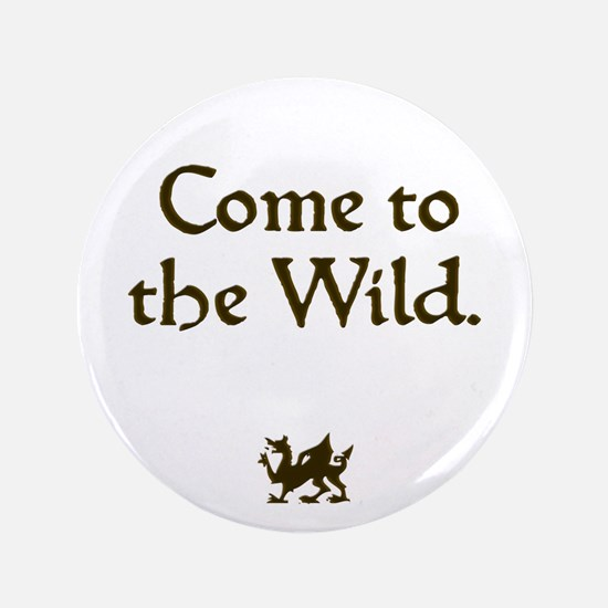 "Come to the Wild 3.5"" Button"