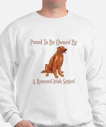 Proudly Owned By A Rescued Irish Setter Sweatshirt