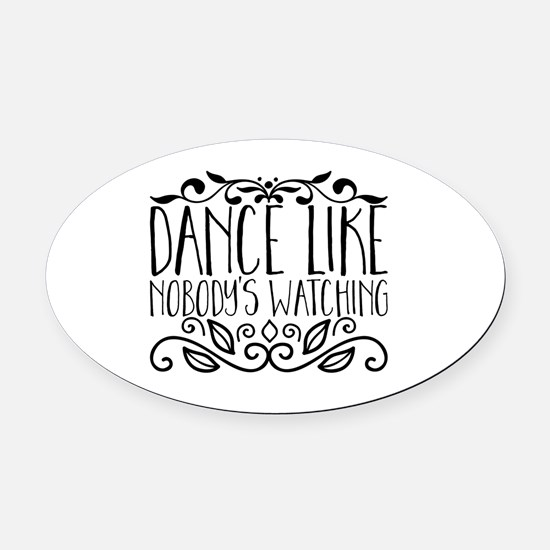Unique Dance like no one is watching Oval Car Magnet