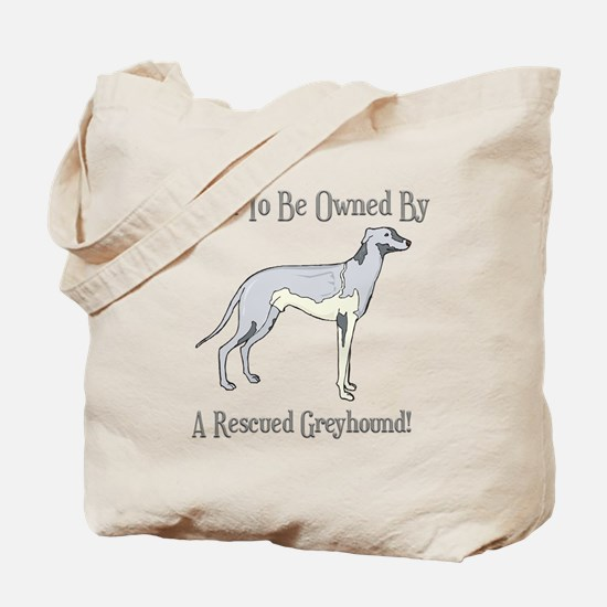 Proudly Owned By A Rescued Greyhound Tote Bag