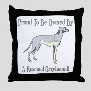 Proudly Owned By A Rescued Greyhound Throw Pillow
