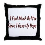 I Feel Much Better Throw Pillow