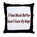 I Feel Much Better Throw Pillow