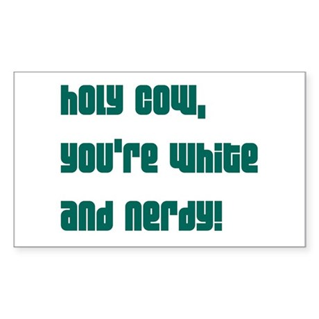 Holy Cow, you're white and ne Sticker (Rectangular