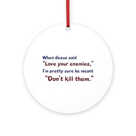 Don't Kill Them Ornament (Round)