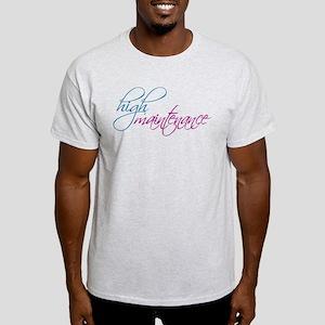 high maintenance Light T-Shirt