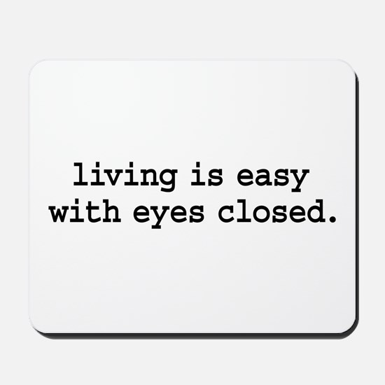 living is easy with eyes closed. Mousepad