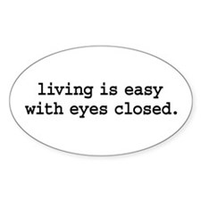 living is easy with eyes closed. Oval Sticker