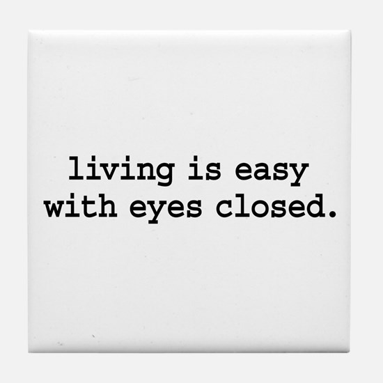 living is easy with eyes closed. Tile Coaster