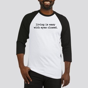 living is easy with eyes closed. Baseball Jersey
