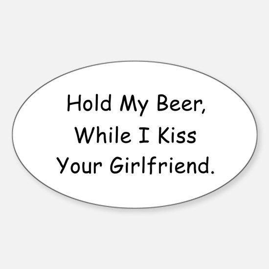 Hold My Beer, Kiss Your Girlfriend Oval Decal