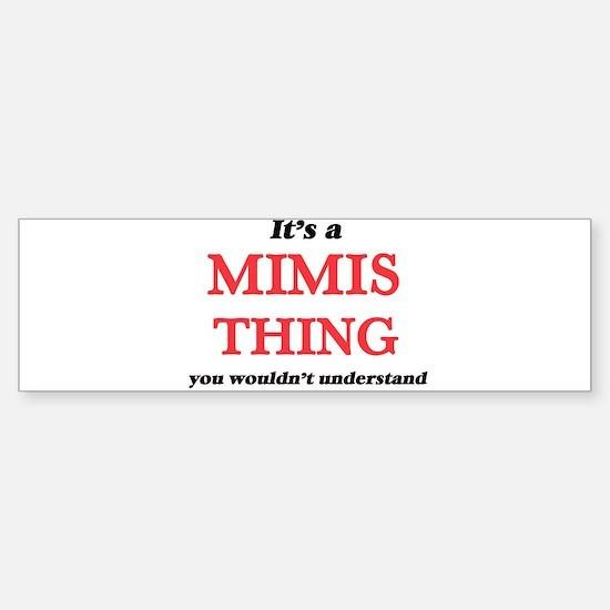 It's a Mimis thing, you wouldn& Bumper Bumper Bumper Sticker