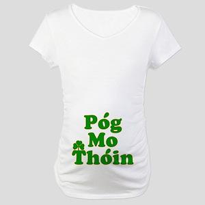 Pog Mo Thoin Kiss My Ass Maternity T-Shirt