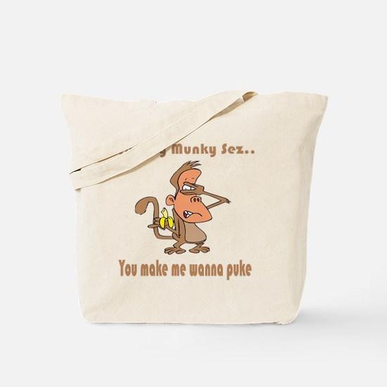 You Make Me Wanna Puke Tote Bag