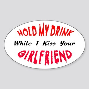 Hold My Drink, Kiss Your Girlfriend Oval Sticker