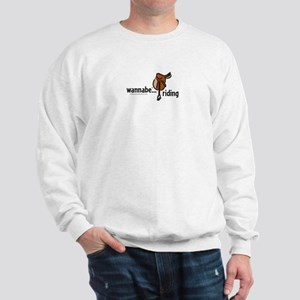 wannabe...riding Sweatshirt
