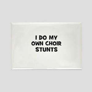 I Do My Own Choir Stunts Rectangle Magnet